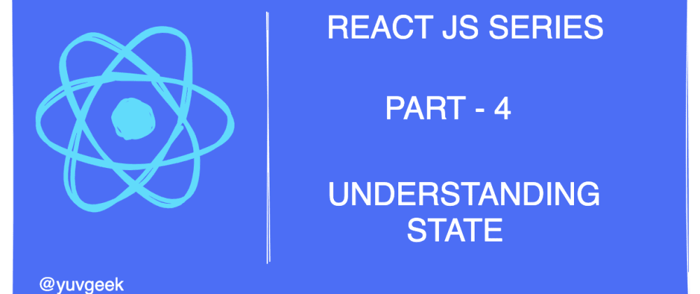 Cover image for Understanding State in React JS - Part 4