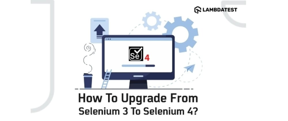 Cover image for How To Upgrade From Selenium 3 To Selenium 4?