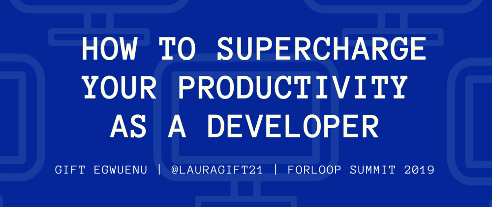 Cover image for How To Supercharge Your Productivity As A Developer