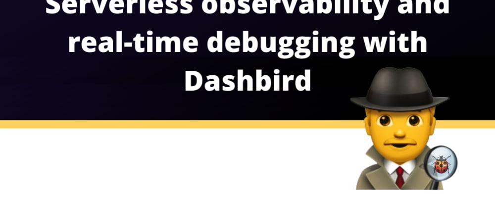 Cover image for Serverless observability and real-time debugging with Dashbird [tutorial]