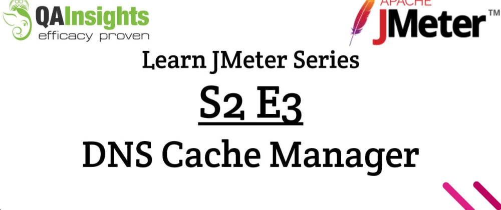 Cover image for S2E3 Learn JMeter Series - DNS Cache Manager