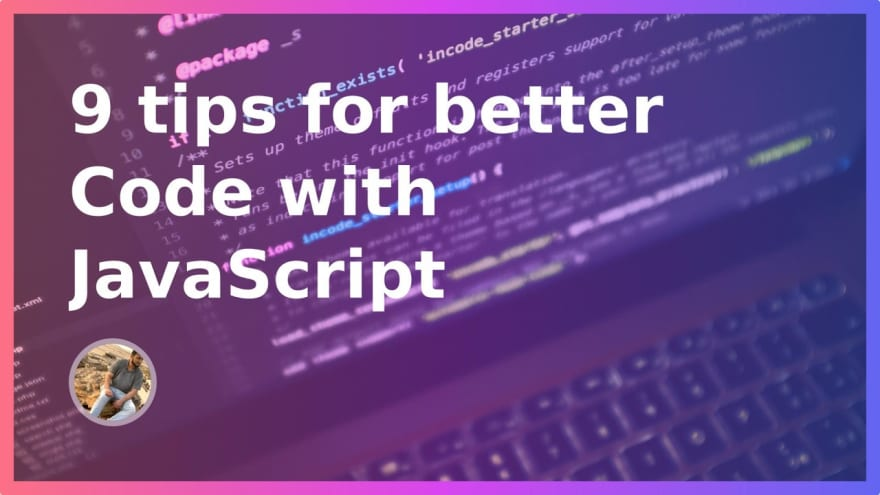 9 tips for better Code with JavaScript