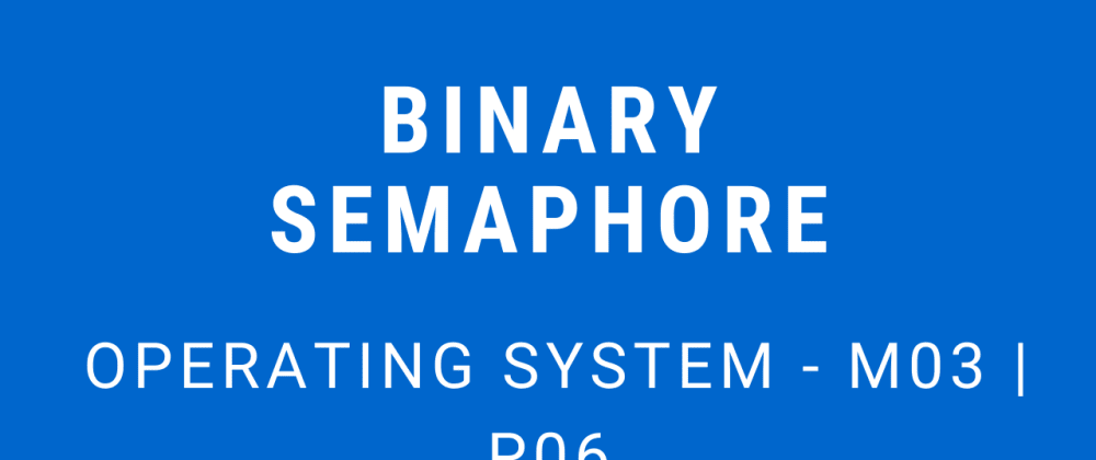 Cover image for Binary Semaphore | Operating System - M03 P06