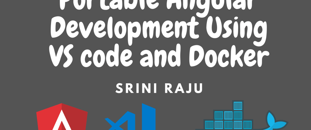 Cover image for Angular Development on VS code and Docker using Remote Containers