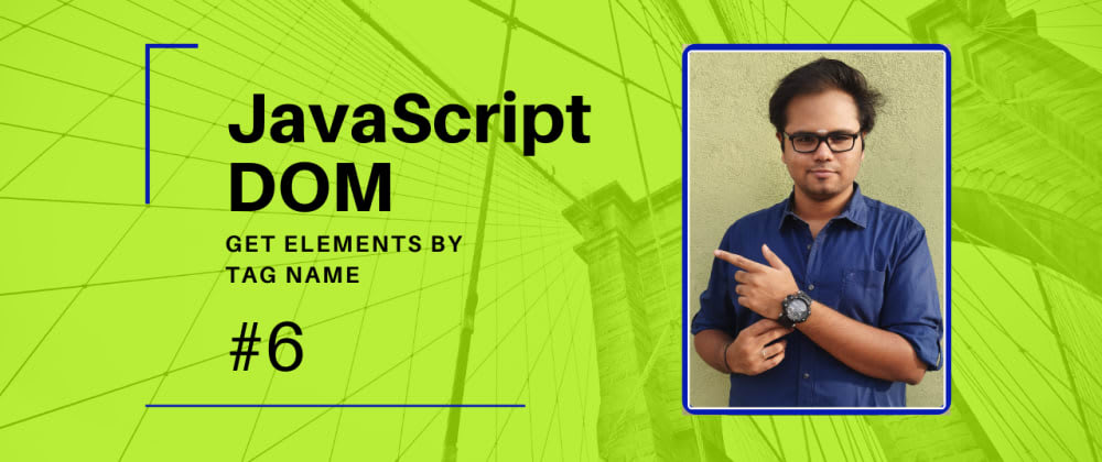 Cover image for JavaScript DOM - Part 6 - Get Elements By TagName [video + article]