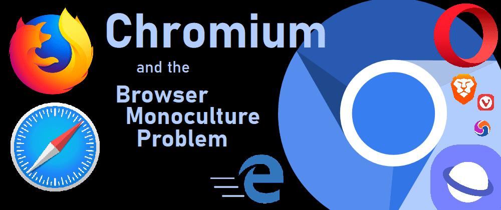 Cover image for Chromium and the browser monoculture problem