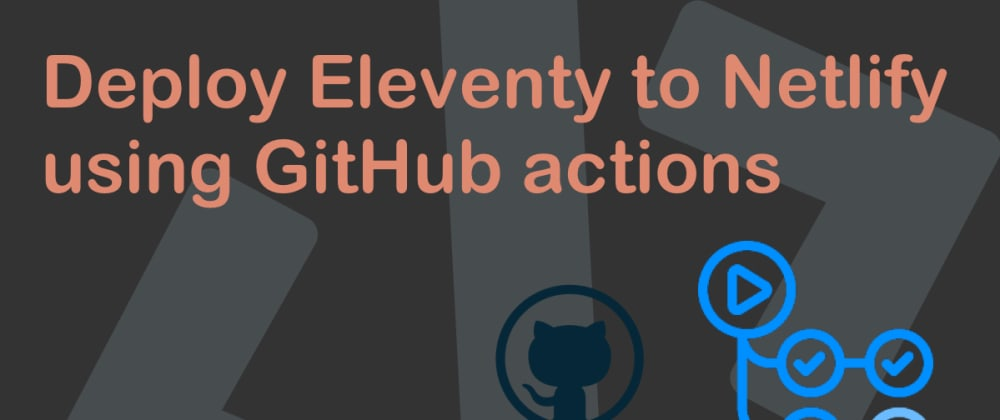 Cover image for Deploy Eleventy to Netlify using GitHub actions