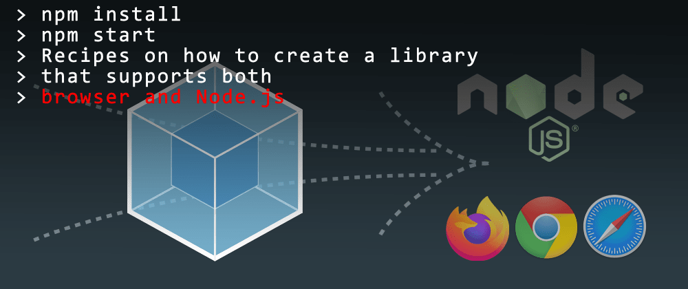 Cover image for Recipes on how to create a library that supports both browser and Node.js