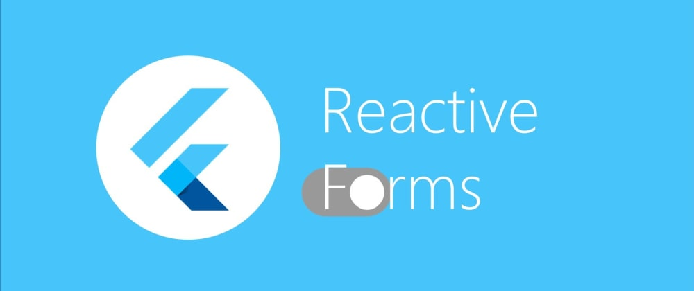 Cover image for Why use Reactive Forms in Flutter?