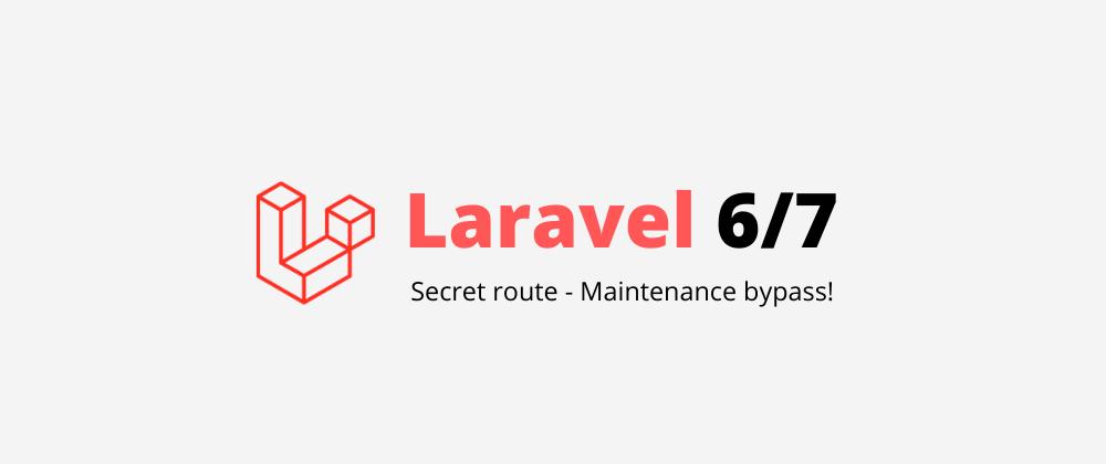 Cover image for Laravel 6/7 secret route for maintenance bypass!