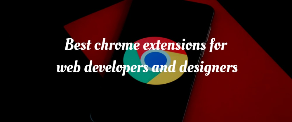 Cover image for Best chrome extensions for web developers and designers