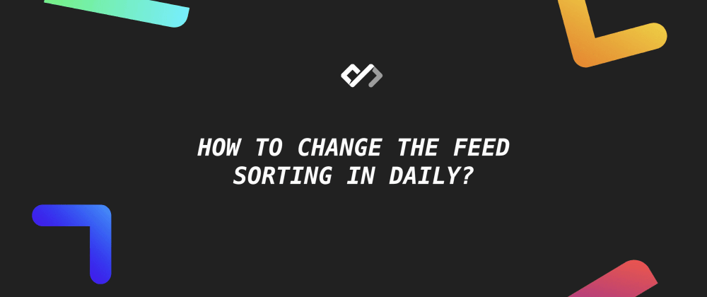 Cover image for 🎯 How to Change the Feed Sorting in Daily?