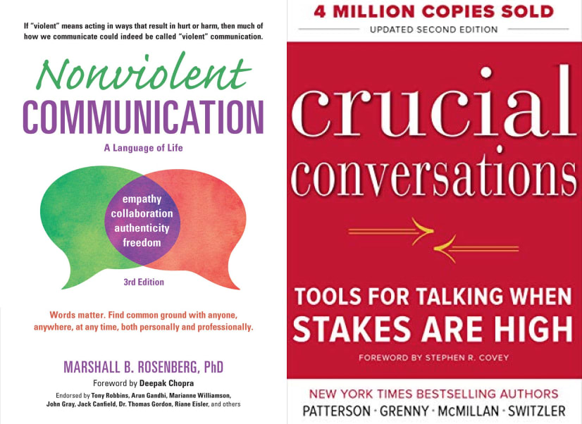 Nonviolent Communication: A Language of Life, by Marshall B. Rosenberg & Crucial Conversations: Tools for Talking When Stakes