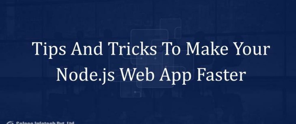 Cover image for Tips And Tricks To Make Your Node.js Web App Faster