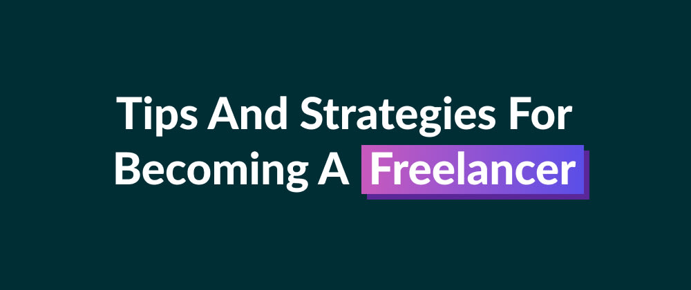 Cover image for Want To Be A Freelancer? Here Are Some Actionable Tips & Strategies