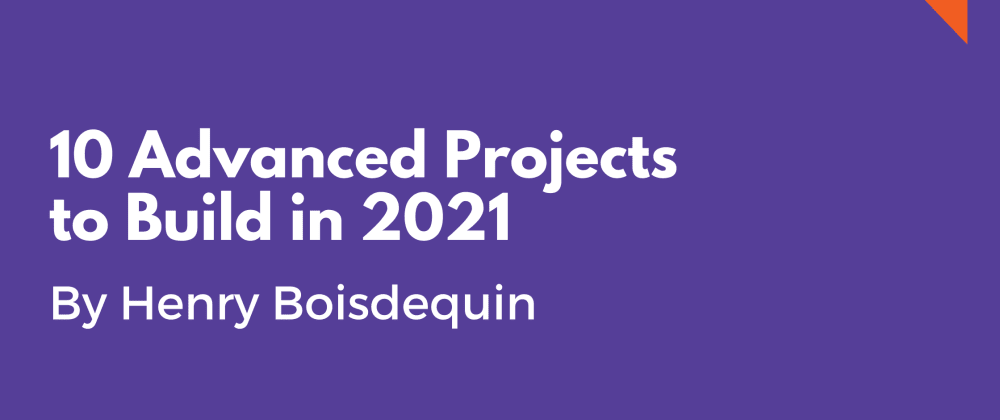 Cover image for 10 Advanced Projects to Build in 2021