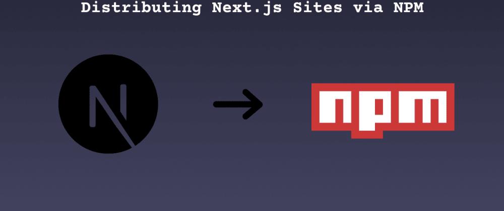 Cover image for Bundling and Distributing Next.js Sites via NPM