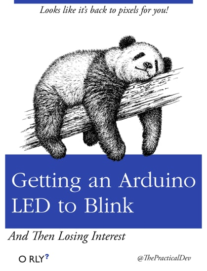 Getting an Arduino LED to Blink; And Then Losing Interest; Looks like it's back to pixels for you!