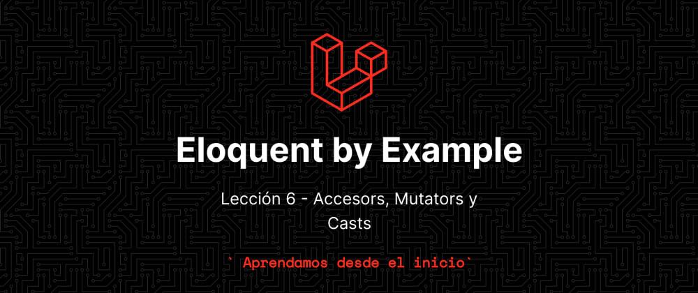 Cover image for Aprende eloquent con ejemplos!!! Lección 6 - Accesors, Mutators y Casts