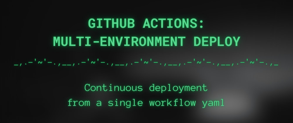 Cover image for Github Actions: deploy to multiple environments from single workflow