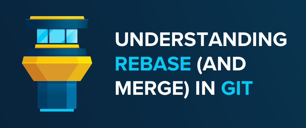 Cover image for Understanding Rebase (And Merge) in Git