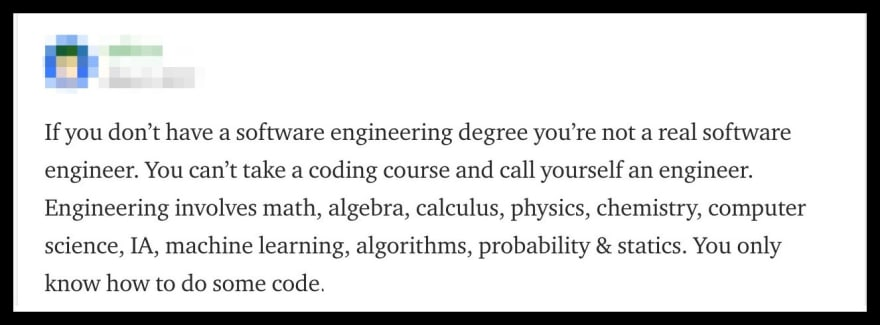 """If you don't have a software engineering degree you're not a real software engineer. … You only know how to do some code."""