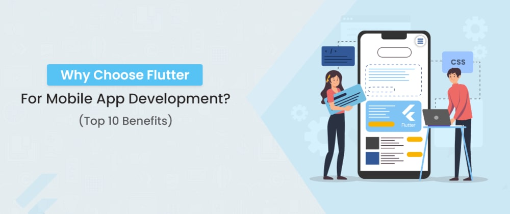 Cover image for Why Choose Flutter For Mobile App Development? (Top 10 Benefits)