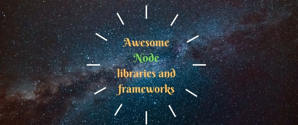 Cover image for Awesome Node.js Tools, Libraries and Resources
