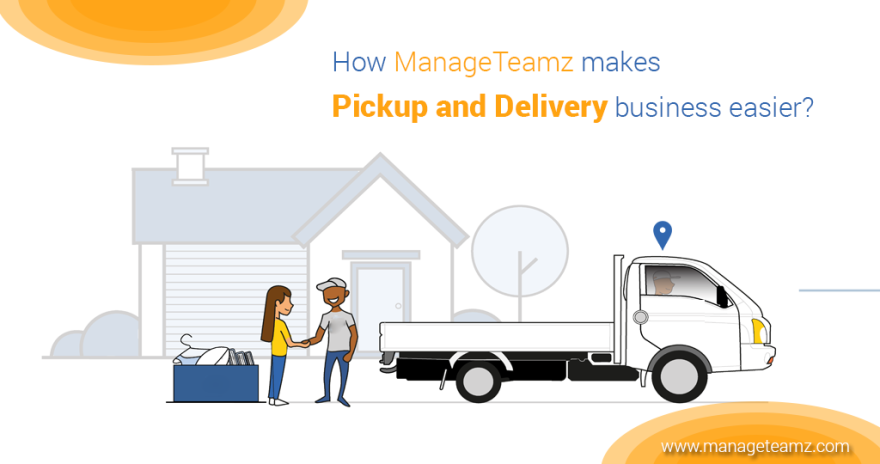 How ManageTeamz makes Pickup and Delivery Business easier?