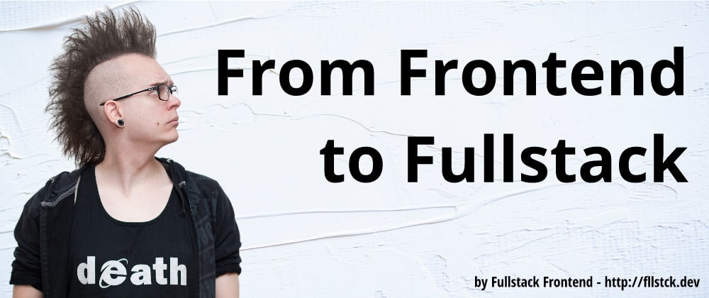 Cover image for From Frontend to Fullstack!