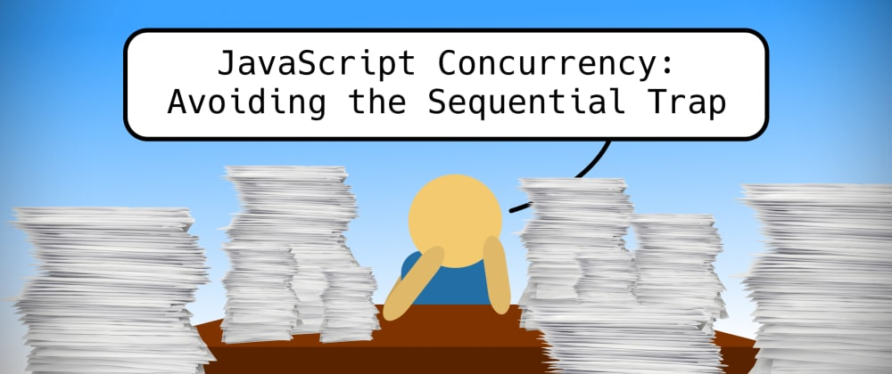 Cover image for JavaScript Concurrency: Avoiding the Sequential Trap