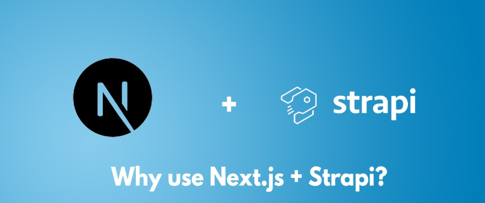 Cover image for Why use Next.js + Strapi?