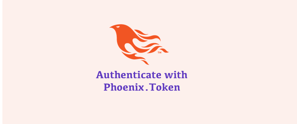 Cover image for Implement token Authentication with Phoenix.Token