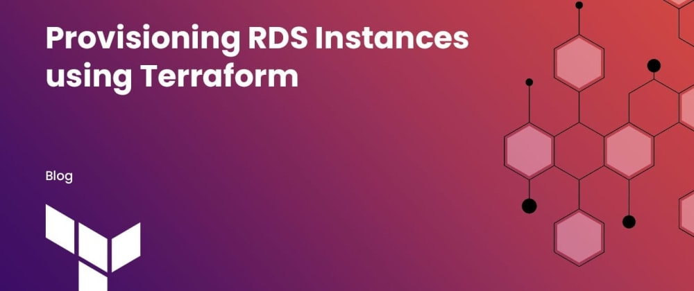 Cover image for Provisioning RDS Instances using Terraform