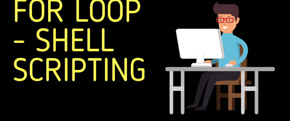 Cover image for For Loop | Shell Scripting