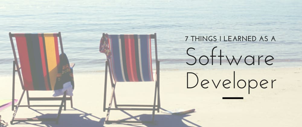 Cover image for 7 things I learned as a Software Developer