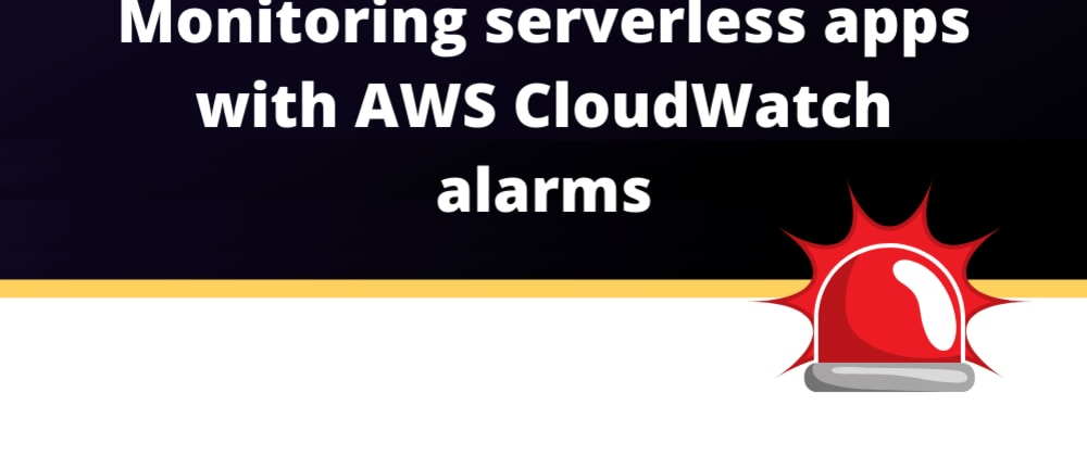 Cover image for Monitoring serverless applications with AWS CloudWatch alarms