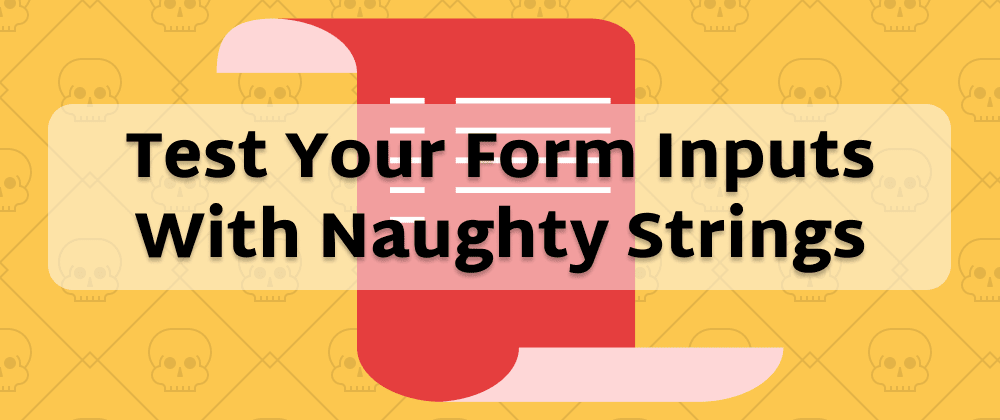 Cover image for Test Your Form Inputs With Naughty Strings