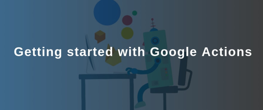 Getting started with Google Actions