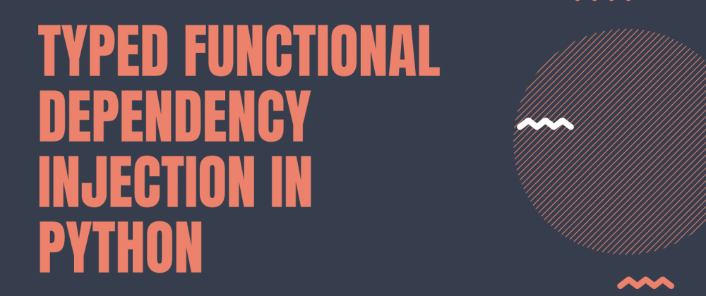 Cover image for Typed functional Dependency Injection in Python