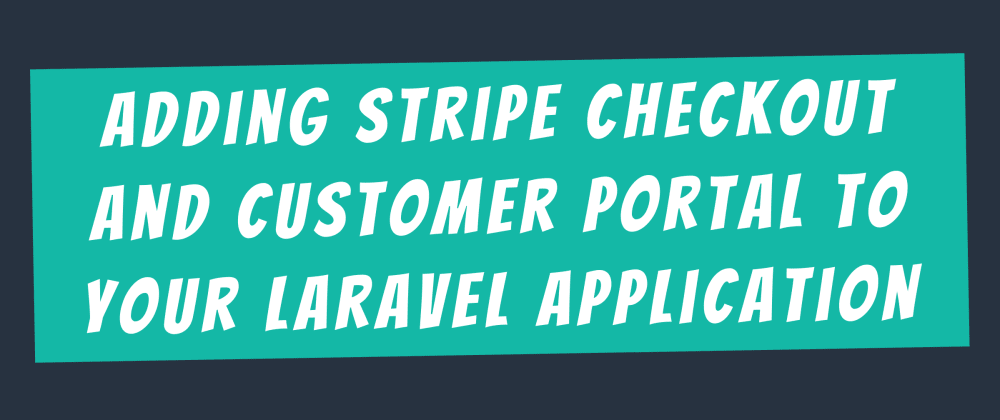 Cover image for Adding Stripe Checkout and Customer Portal to your Laravel application