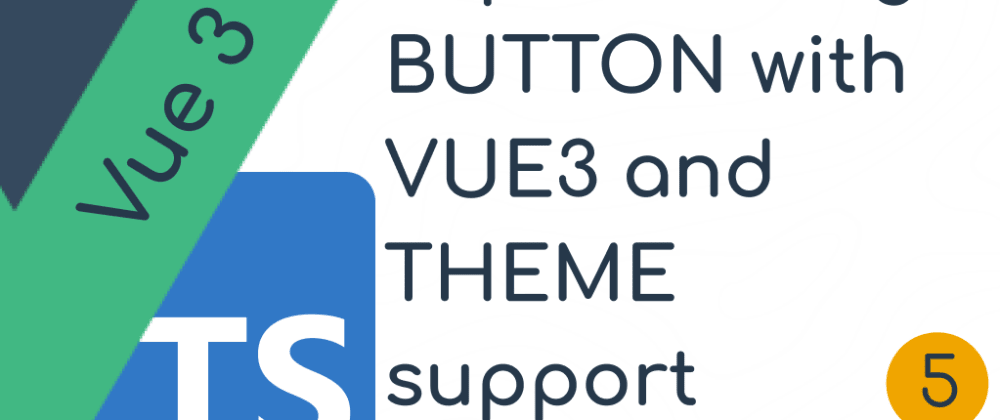 Cover image for Implementing a Button in Vue3 with Theme support |  Vue component Lib - part 5