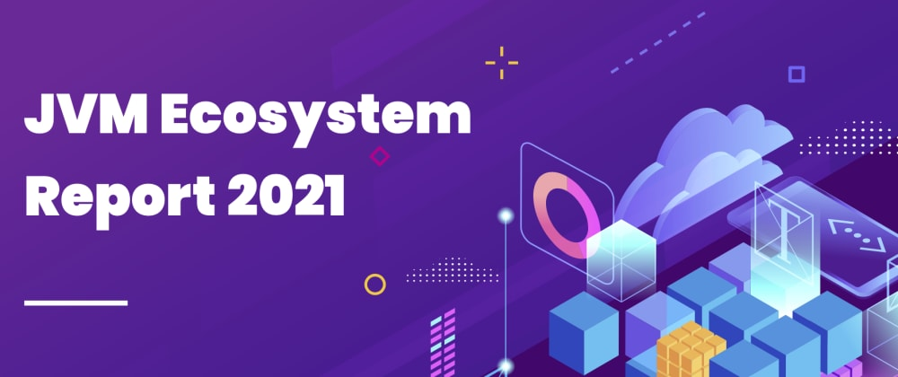 Cover image for JVM Ecosystem Report 2021