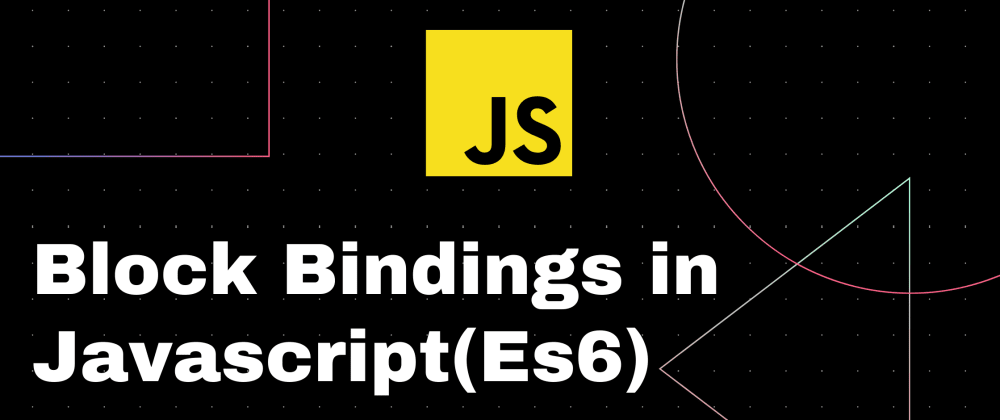 Cover image for Block Bindings in Javascript(Es6)