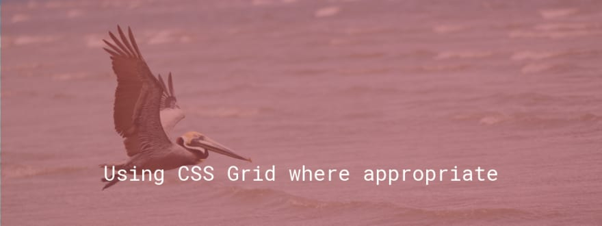 Using CSS Grid where appropriate
