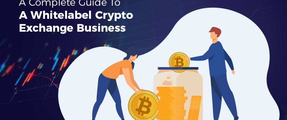 Cover image for A Complete Guide To A Whitelabel Crypto Exchange Business