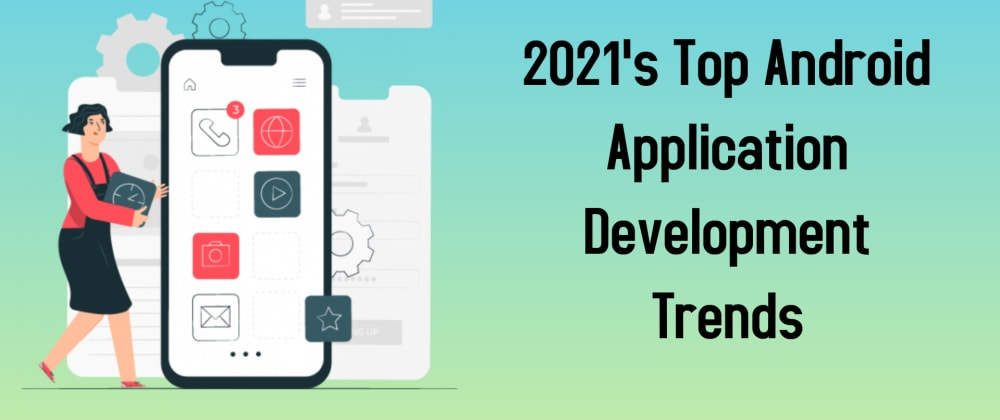 Cover image for 2021's Top Android Application Development Trends