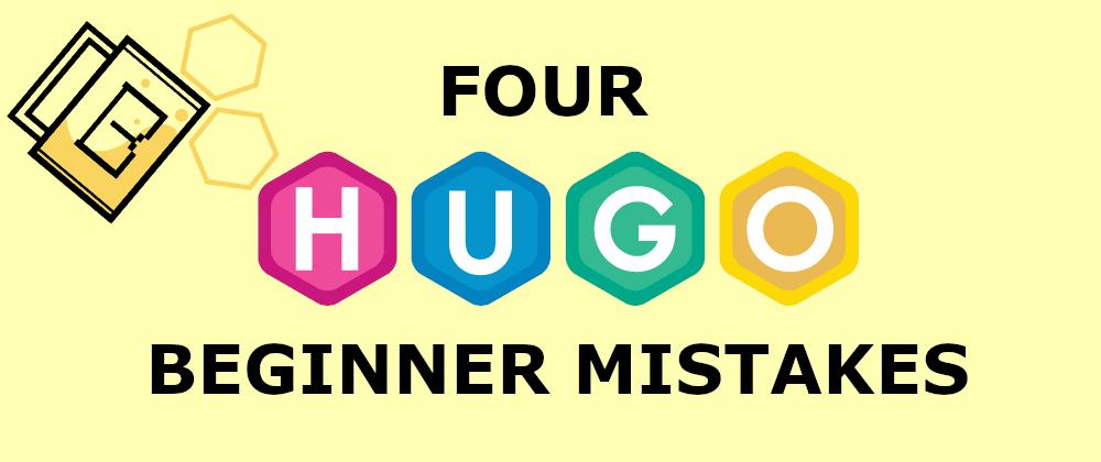 Cover image for 4 Hugo Beginner Mistakes