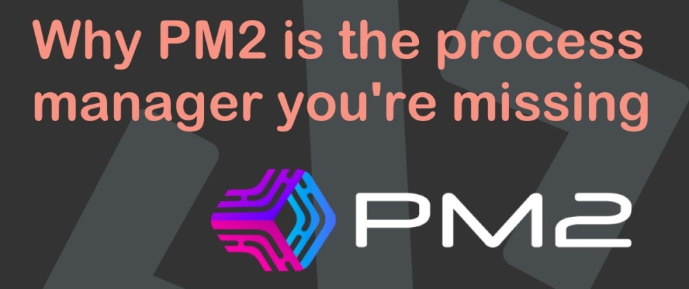 Cover image for Why PM2 is the process manager you're missing