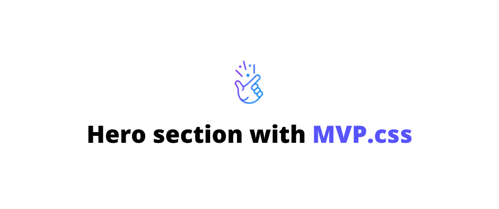 Cover image for Bring the power of semantic HTML to make a hero section with MVP.css. 🕴